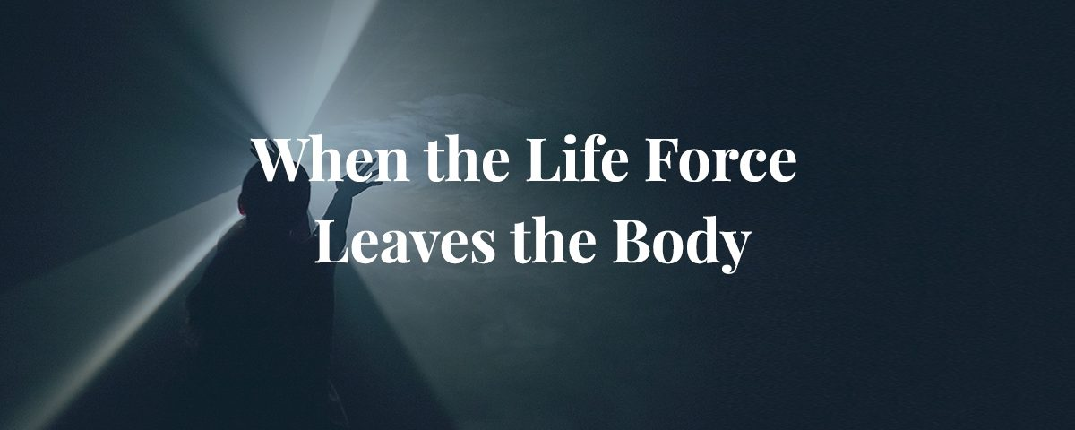 When the Life Force Leaves the Body